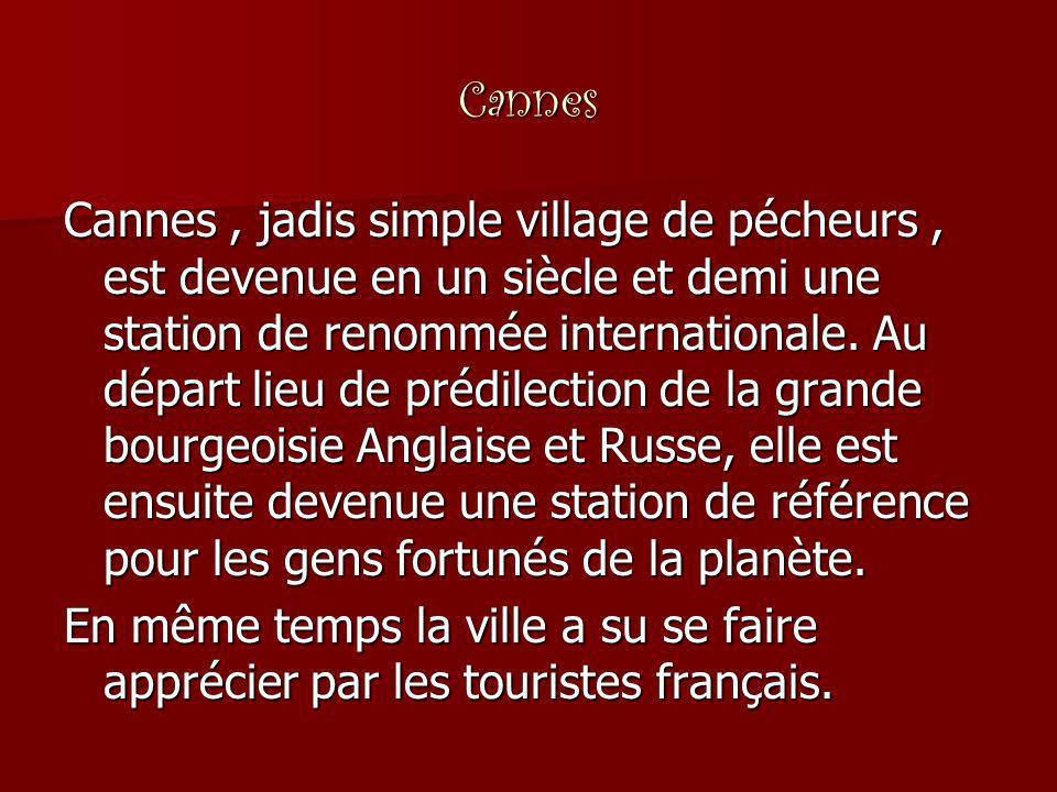 Cannes Cannes, jadis simple village de pécheurs, est devenue en un siècle et demi une station de renommée internationale. Au départ lieu de prédilecti