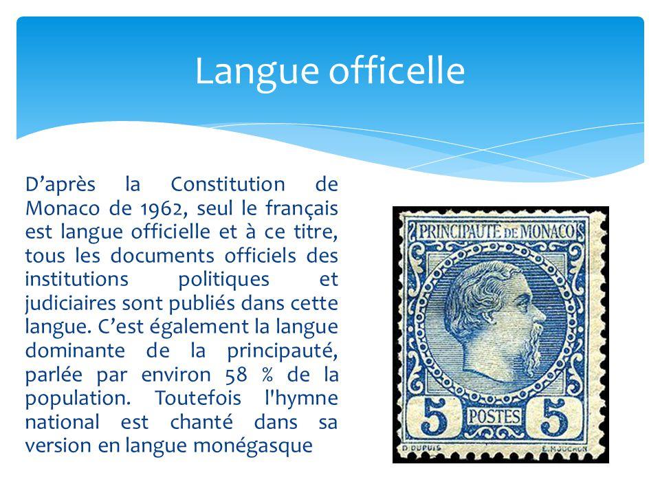 D'après la Constitution de Monaco de 1962, seul le français est langue officielle et à ce titre, tous les documents officiels des institutions politiq