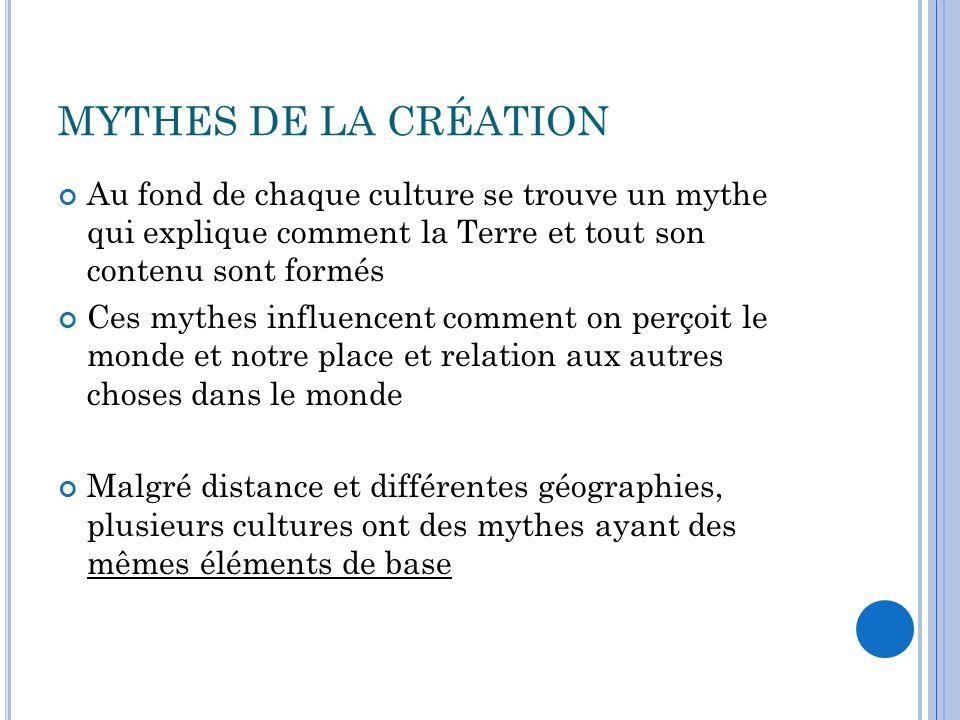 Au fond de chaque culture se trouve un mythe qui explique comment la Terre et tout son contenu sont formés Ces mythes influencent comment on perçoit l