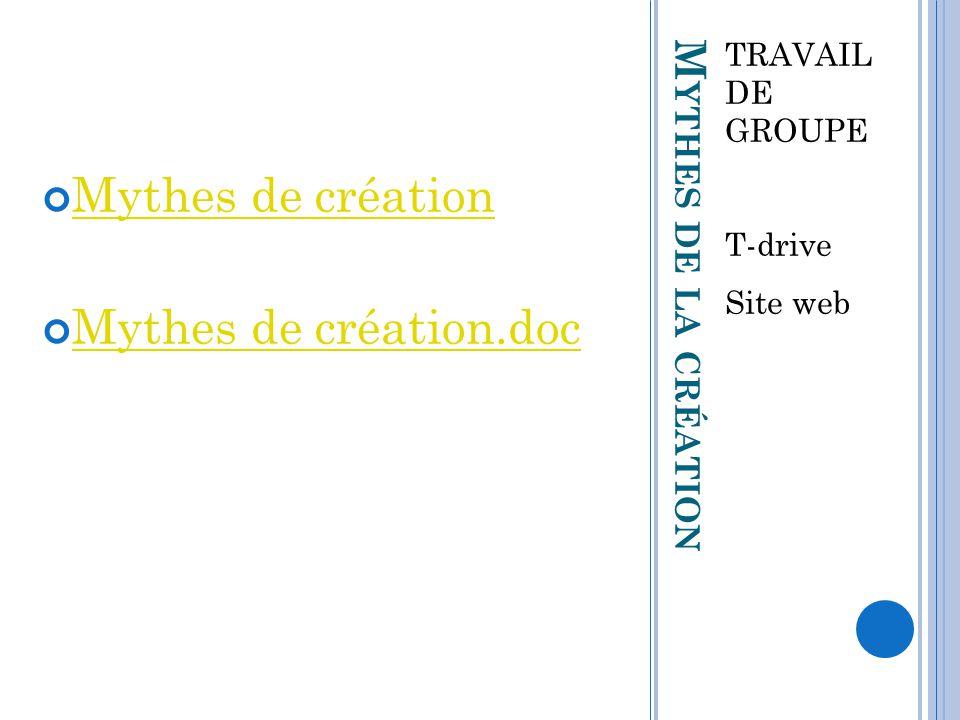 M YTHES DE LA CRÉATION TRAVAIL DE GROUPE T-drive Site web Mythes de création Mythes de création.doc