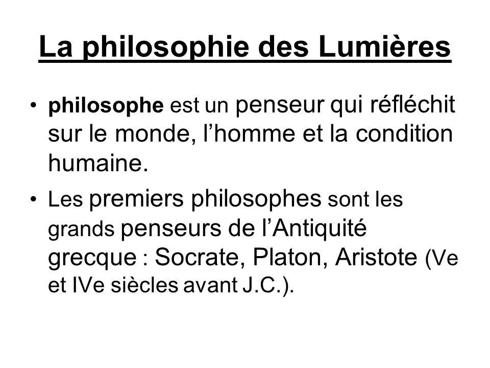 La philosophie des Lumières philosophe est un penseur qui réfléchit sur le monde, l'homme et la condition humaine. Les premiers philosophes sont les g