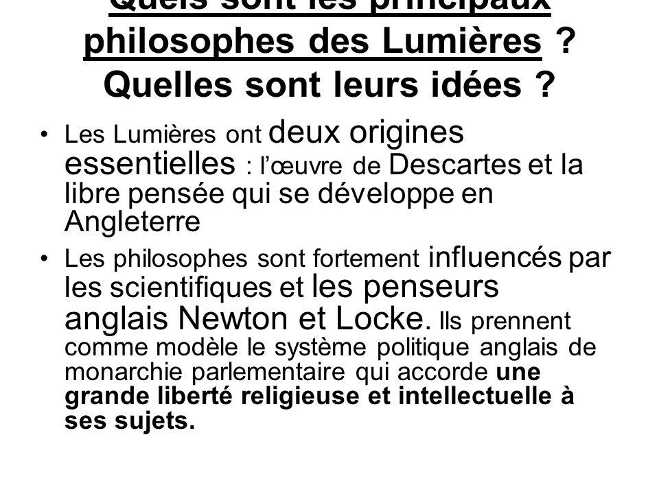 Quels sont les principaux philosophes des Lumières ? Quelles sont leurs idées ? Les Lumières ont deux origines essentielles : l'œuvre de Descartes et
