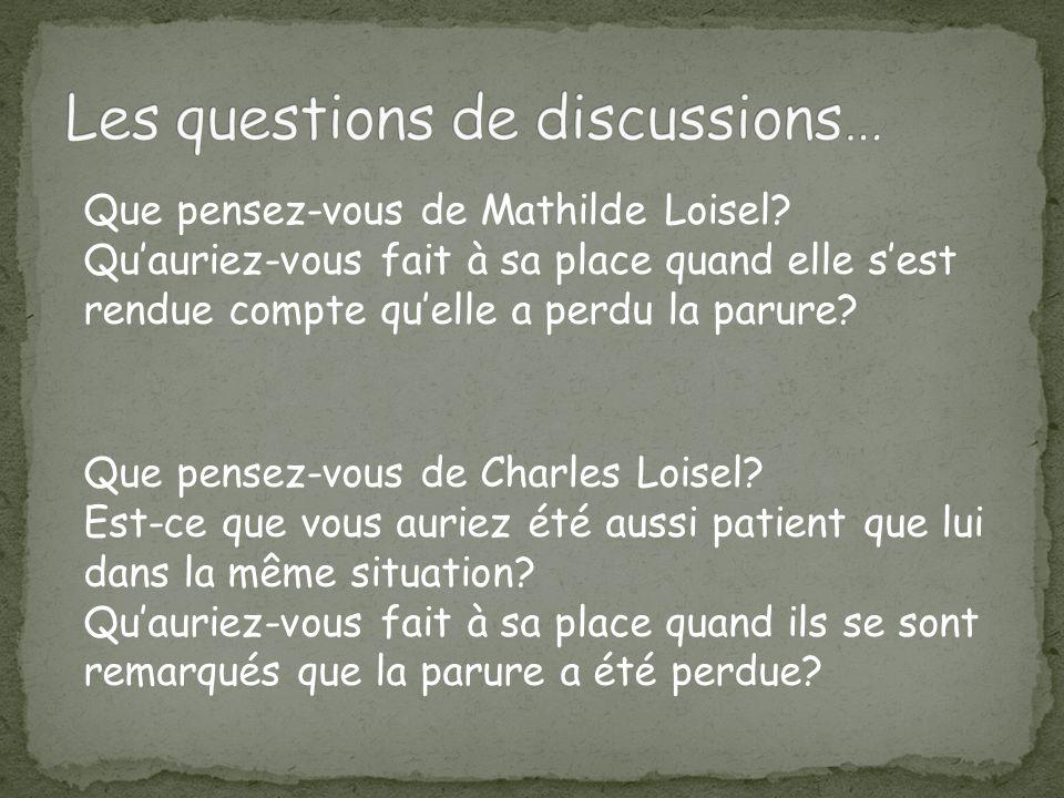 Que pensez-vous de Mathilde Loisel? Qu'auriez-vous fait à sa place quand elle s'est rendue compte qu'elle a perdu la parure? Que pensez-vous de Charle