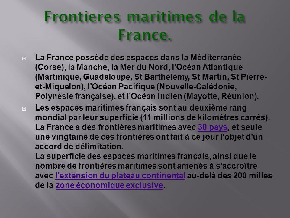  La France possède des espaces dans la Méditerranée (Corse), la Manche, la Mer du Nord, l'Océan Atlantique (Martinique, Guadeloupe, St Barthélémy, St