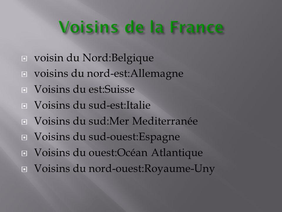  voisin du Nord:Belgique  voisins du nord-est:Allemagne  Voisins du est:Suisse  Voisins du sud-est:Italie  Voisins du sud:Mer Mediterranée  Vois