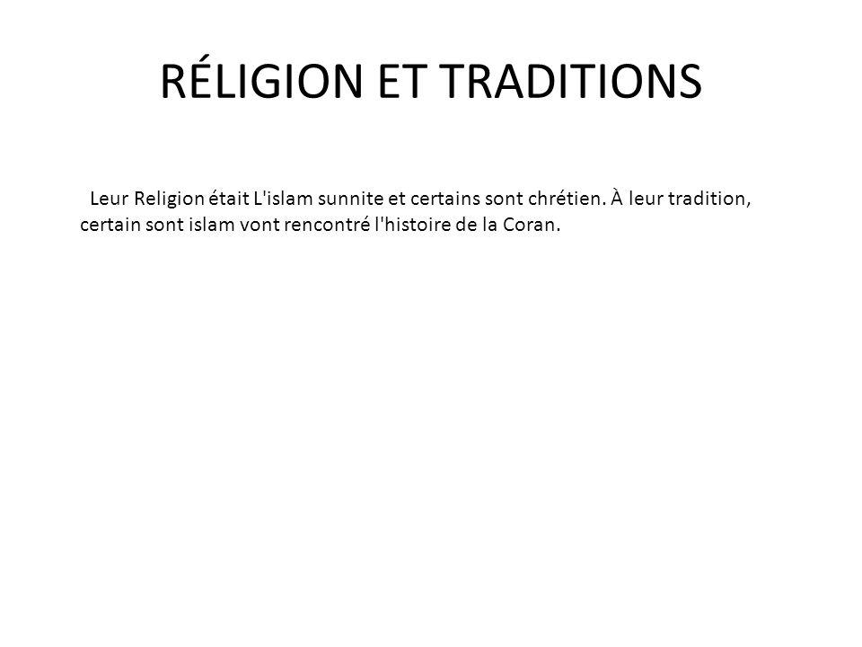 RÉLIGION ET TRADITIONS Leur Religion était L'islam sunnite et certains sont chrétien. À leur tradition, certain sont islam vont rencontré l'histoire d