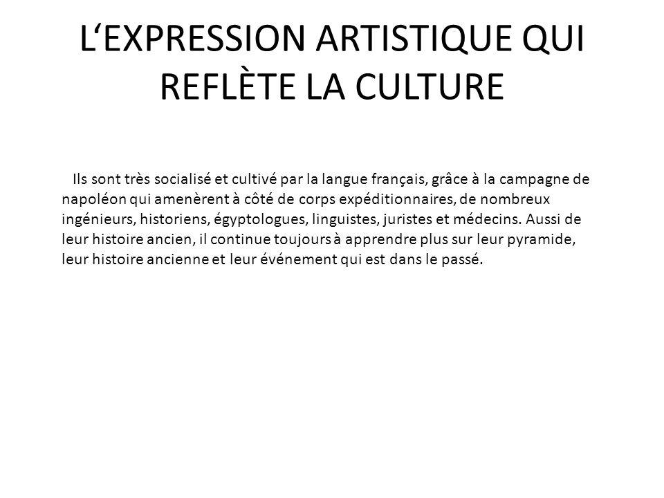 L'EXPRESSION ARTISTIQUE QUI REFLÈTE LA CULTURE Ils sont très socialisé et cultivé par la langue français, grâce à la campagne de napoléon qui amenèren