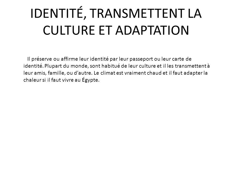 IDENTITÉ, TRANSMETTENT LA CULTURE ET ADAPTATION Il préserve ou affirme leur identité par leur passeport ou leur carte de identité. Plupart du monde, s
