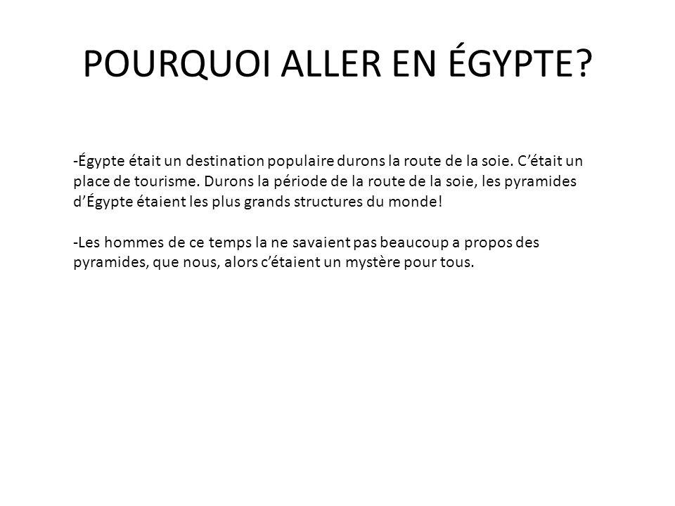 POURQUOI ALLER EN ÉGYPTE? -Égypte était un destination populaire durons la route de la soie. C'était un place de tourisme. Durons la période de la rou