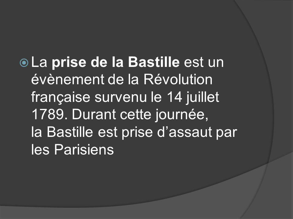  La prise de la Bastille est un évènement de la Révolution française survenu le 14 juillet 1789. Durant cette journée, la Bastille est prise d'assaut