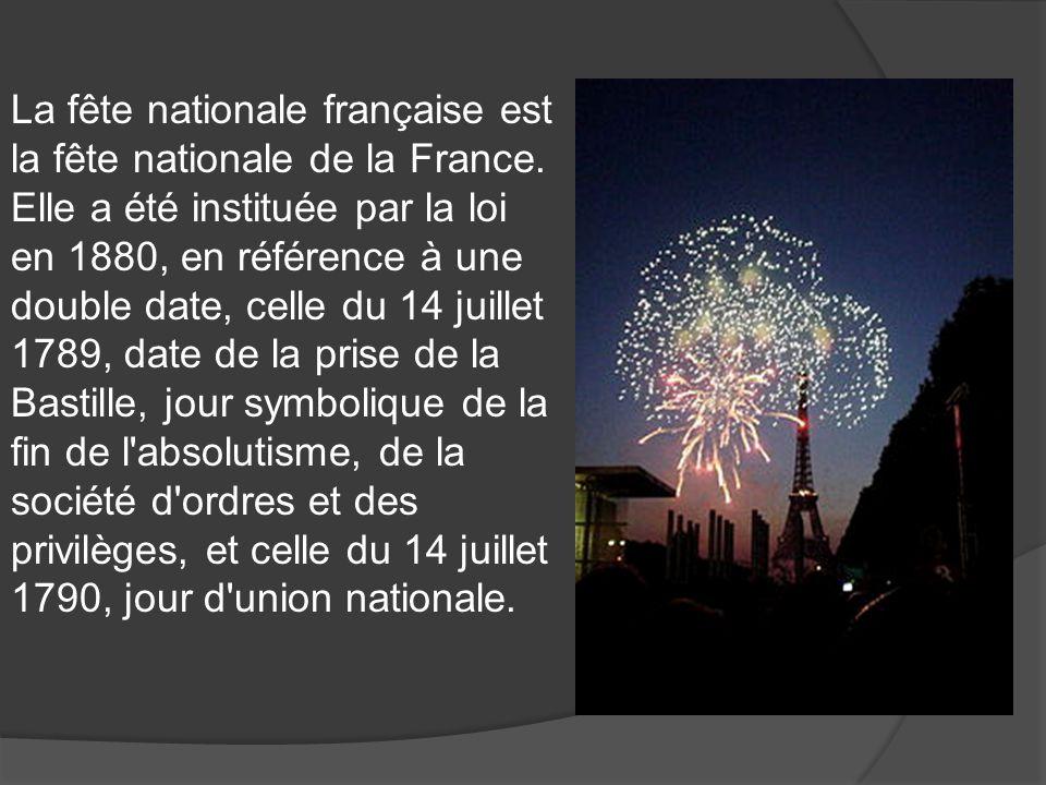 La fête nationale française est la fête nationale de la France. Elle a été instituée par la loi en 1880, en référence à une double date, celle du 14 j