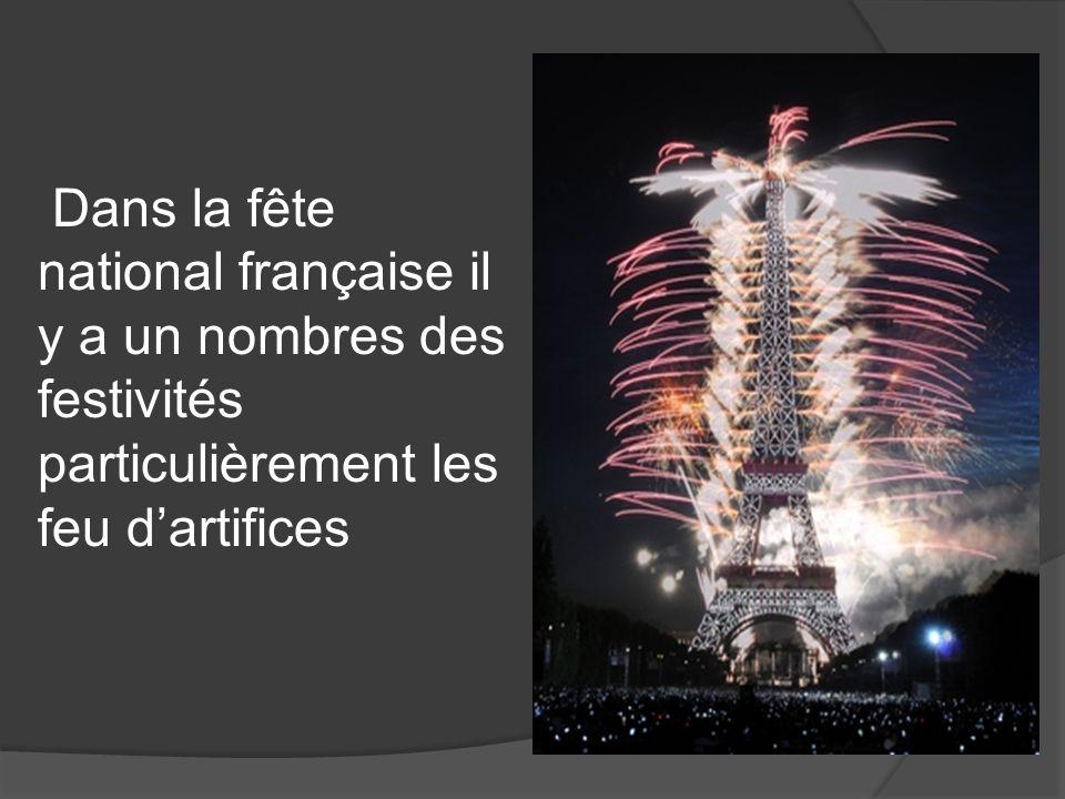 Dans la fête national française il y a un nombres des festivités particulièrement les feu d'artifices