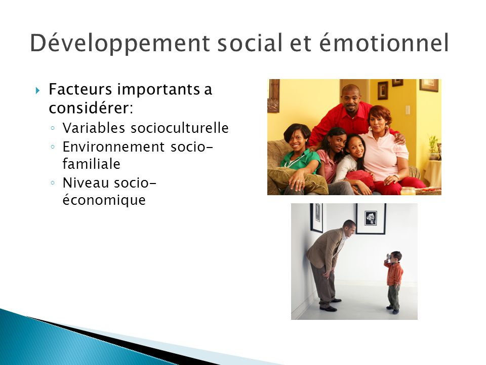  Facteurs importants a considérer: ◦ Variables socioculturelle ◦ Environnement socio- familiale ◦ Niveau socio- économique