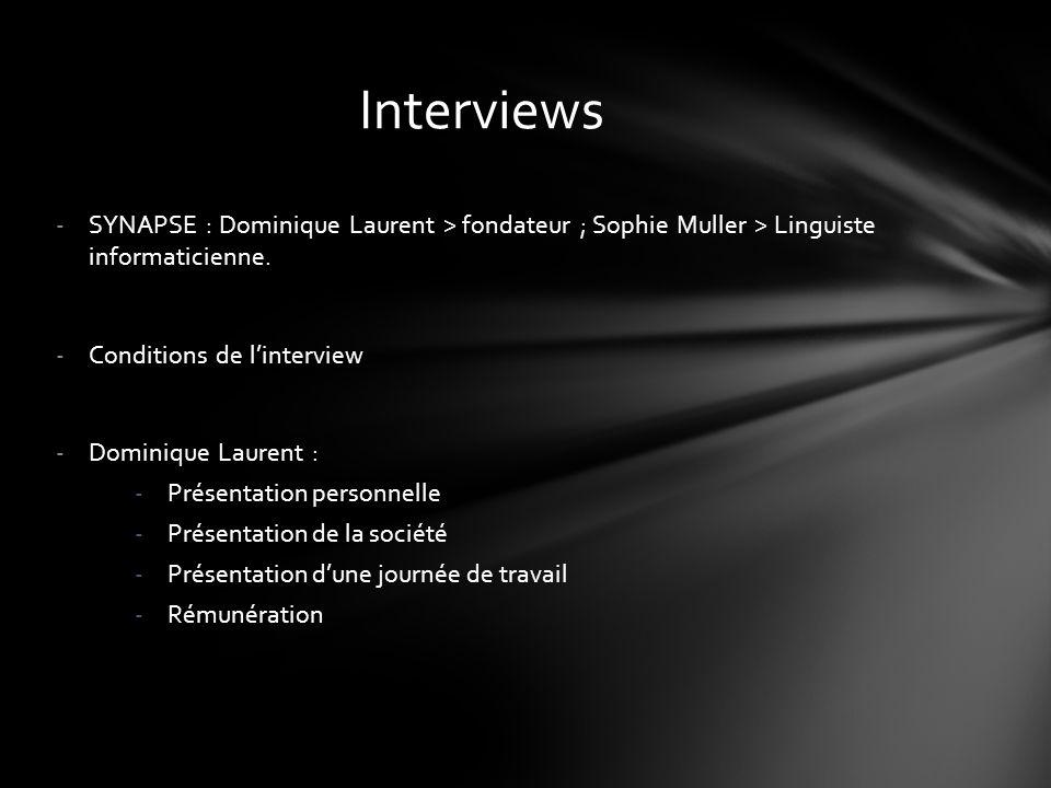 -SYNAPSE : Dominique Laurent > fondateur ; Sophie Muller > Linguiste informaticienne. -Conditions de l'interview -Dominique Laurent : -Présentation pe