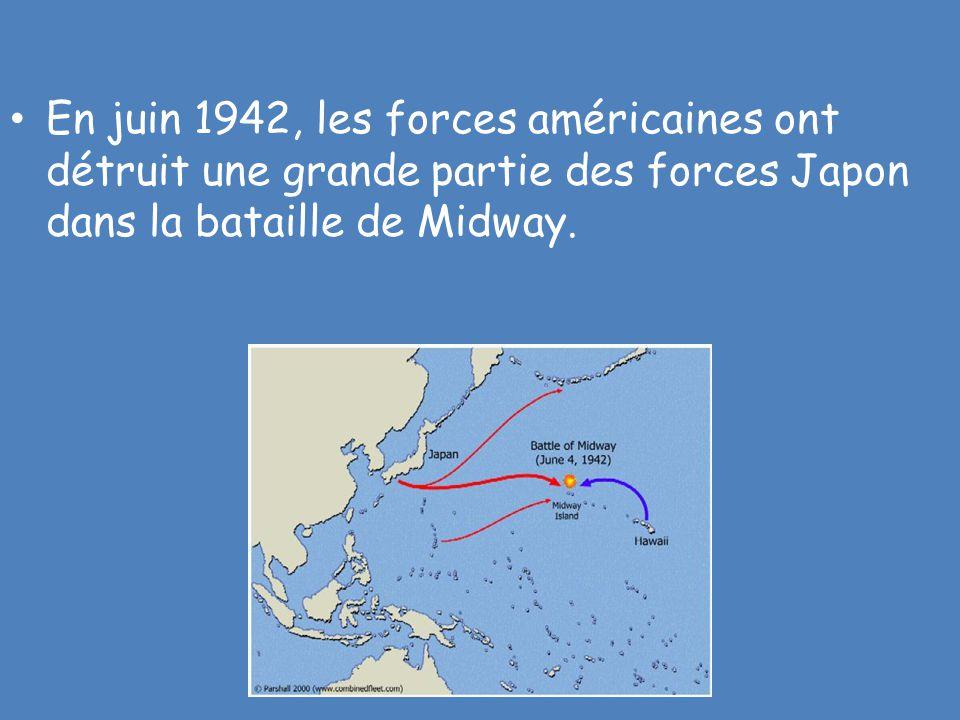 En juin 1942, les forces américaines ont détruit une grande partie des forces Japon dans la bataille de Midway.