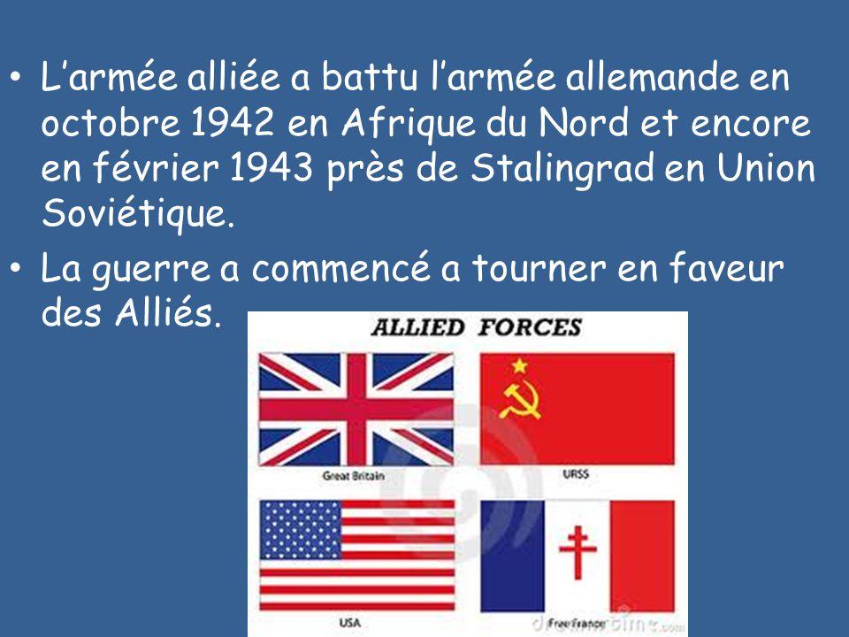 L'armée alliée a battu l'armée allemande en octobre 1942 en Afrique du Nord et encore en février 1943 près de Stalingrad en Union Soviétique. La guerr