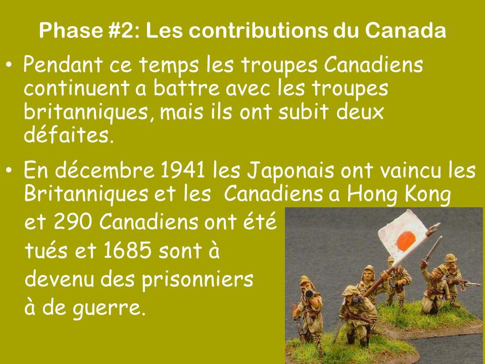 Phase #2: Les contributions du Canada Pendant ce temps les troupes Canadiens continuent a battre avec les troupes britanniques, mais ils ont subit deu