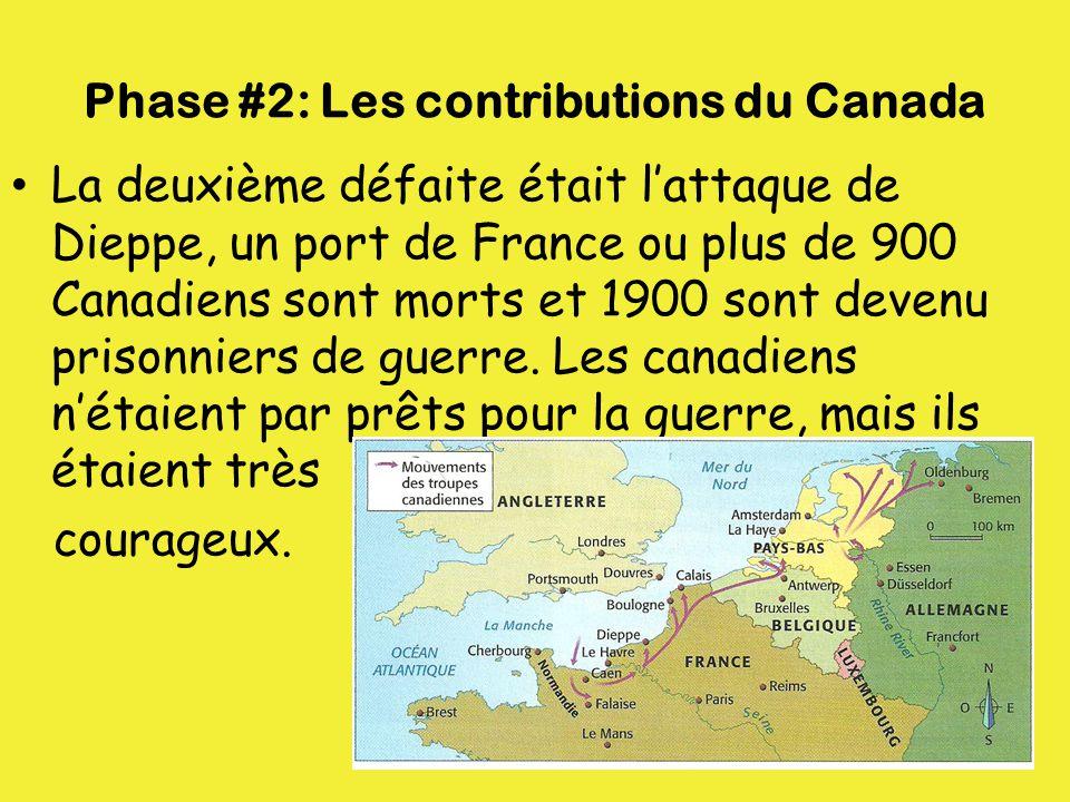 Phase #2: Les contributions du Canada La deuxième défaite était l'attaque de Dieppe, un port de France ou plus de 900 Canadiens sont morts et 1900 son