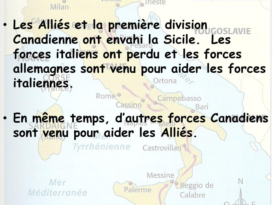 Les Alliés et la première division Canadienne ont envahi la Sicile. Les forces italiens ont perdu et les forces allemagnes sont venu pour aider les fo