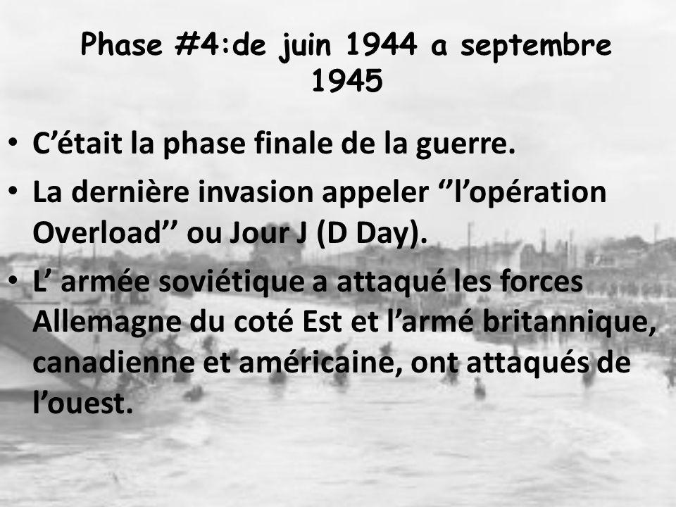 Phase #4:de juin 1944 a septembre 1945 C'était la phase finale de la guerre. La dernière invasion appeler ''l'opération Overload'' ou Jour J (D Day).