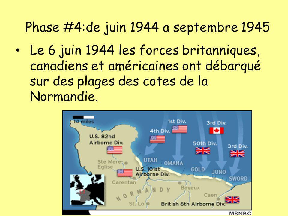 Phase #4:de juin 1944 a septembre 1945 Le 6 juin 1944 les forces britanniques, canadiens et américaines ont débarqué sur des plages des cotes de la No