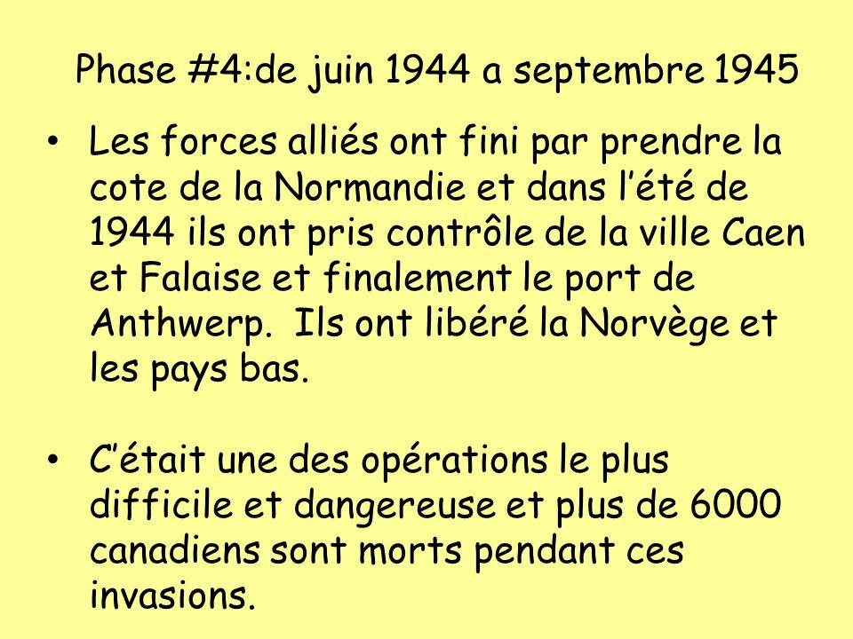 Phase #4:de juin 1944 a septembre 1945 Les forces alliés ont fini par prendre la cote de la Normandie et dans l'été de 1944 ils ont pris contrôle de l
