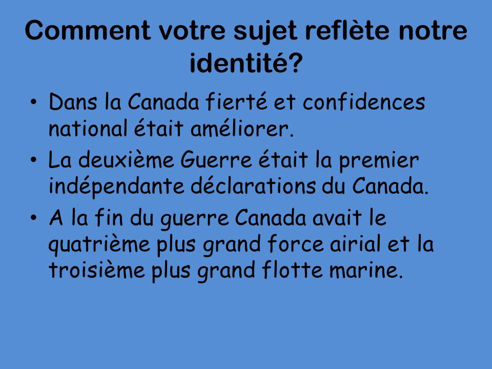 Comment votre sujet reflète notre identité? Dans la Canada fierté et confidences national était améliorer. La deuxième Guerre était la premier indépen