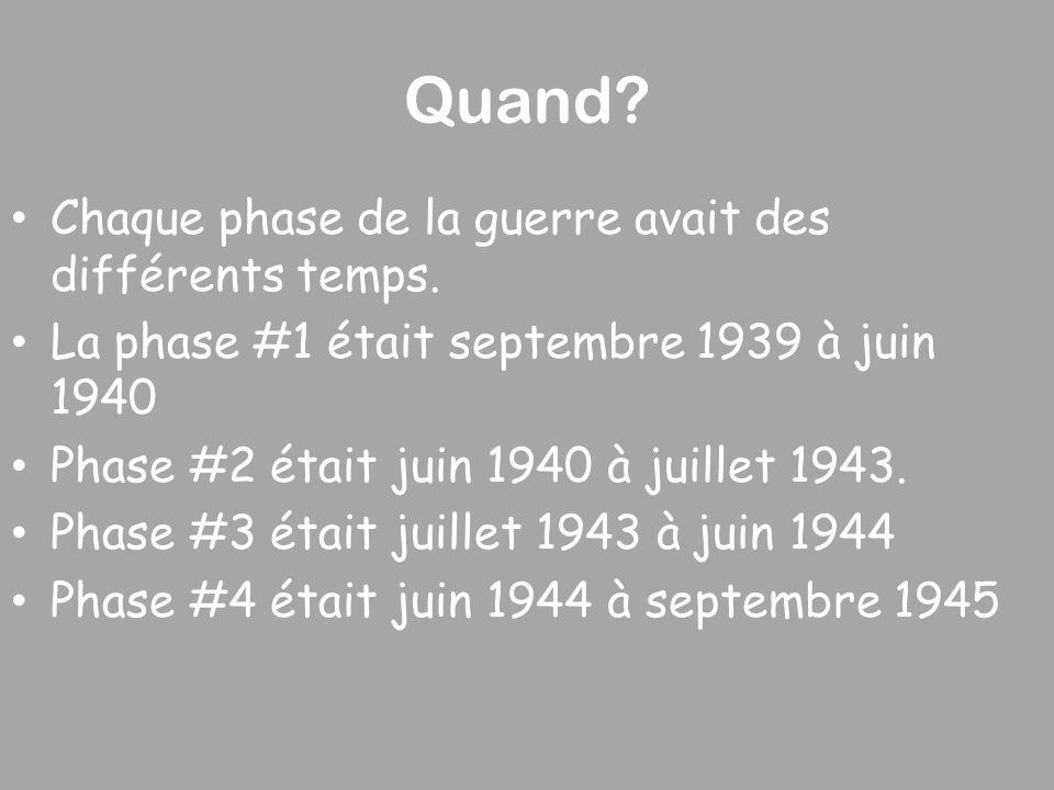 Quand? Chaque phase de la guerre avait des différents temps. La phase #1 était septembre 1939 à juin 1940 Phase #2 était juin 1940 à juillet 1943. Pha