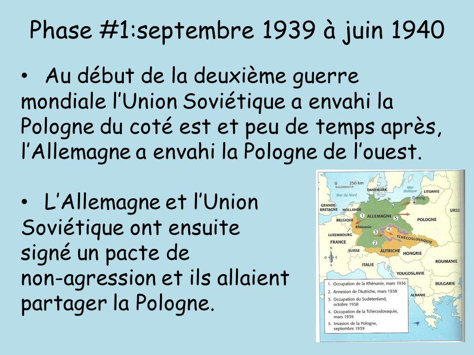 Phase #1:septembre 1939 à juin 1940 Au début de la deuxième guerre mondiale l'Union Soviétique a envahi la Pologne du coté est et peu de temps après,