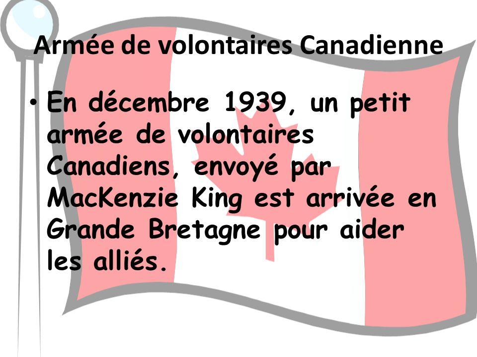 Armée de volontaires Canadienne En décembre 1939, un petit armée de volontaires Canadiens, envoyé par MacKenzie King est arrivée en Grande Bretagne po