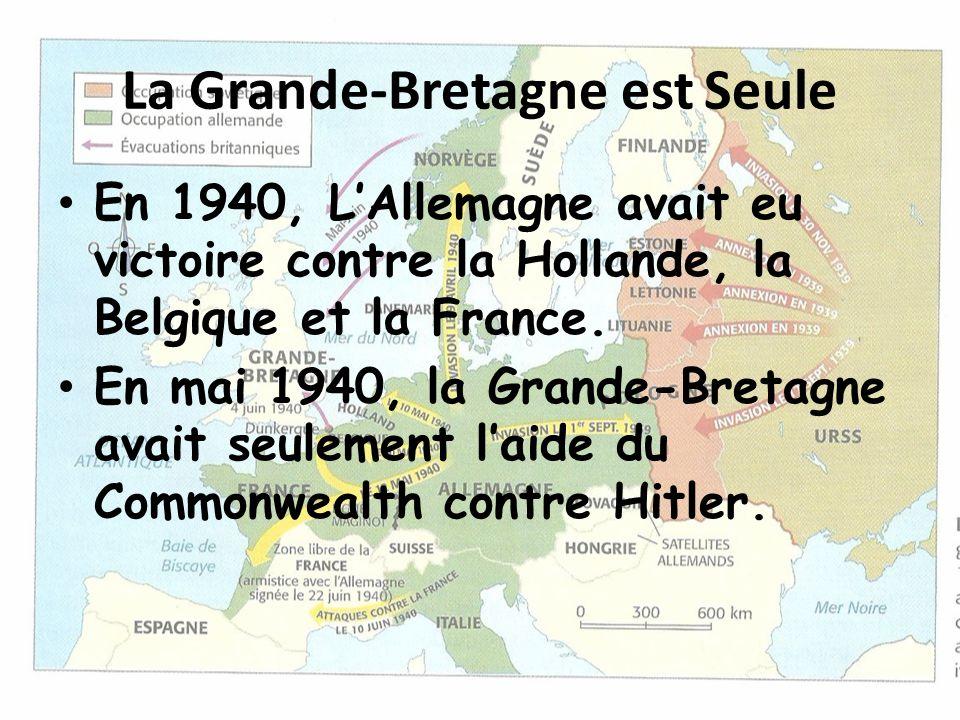 La Grande-Bretagne est Seule En 1940, L'Allemagne avait eu victoire contre la Hollande, la Belgique et la France. En mai 1940, la Grande-Bretagne avai