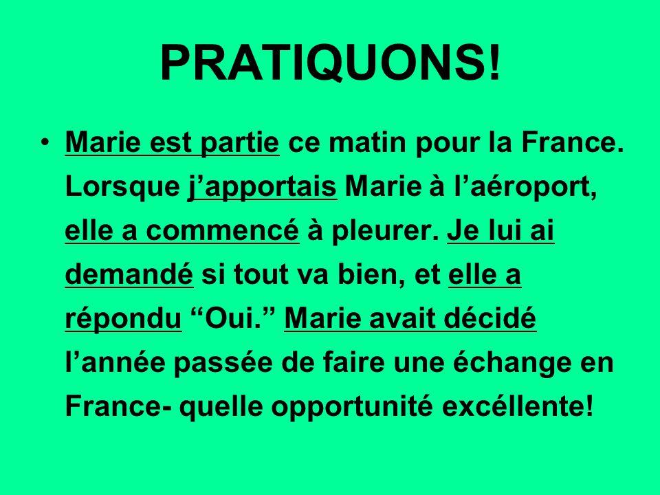 PRATIQUONS! Marie est partie ce matin pour la France. Lorsque j'apportais Marie à l'aéroport, elle a commencé à pleurer. Je lui ai demandé si tout va