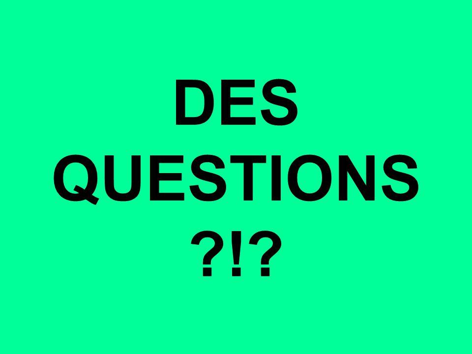 DES QUESTIONS ?!?