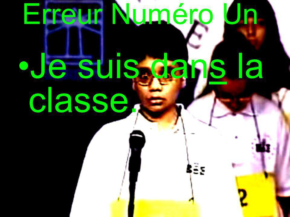 Erreur Numéro Un Je suis dans la classe.
