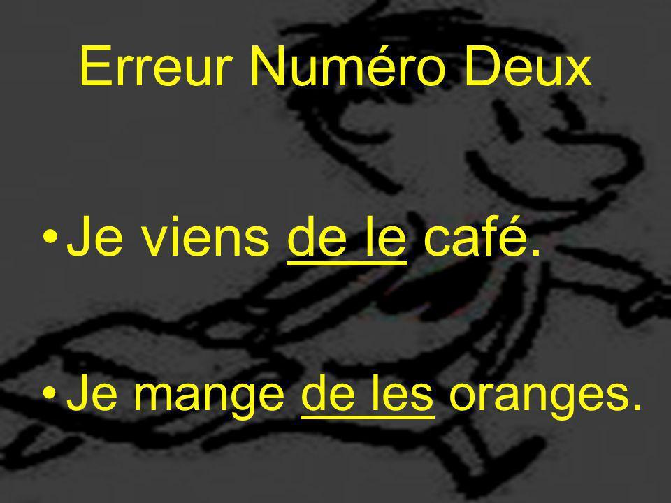 Erreur Numéro Deux Je viens de le café. Je mange de les oranges.