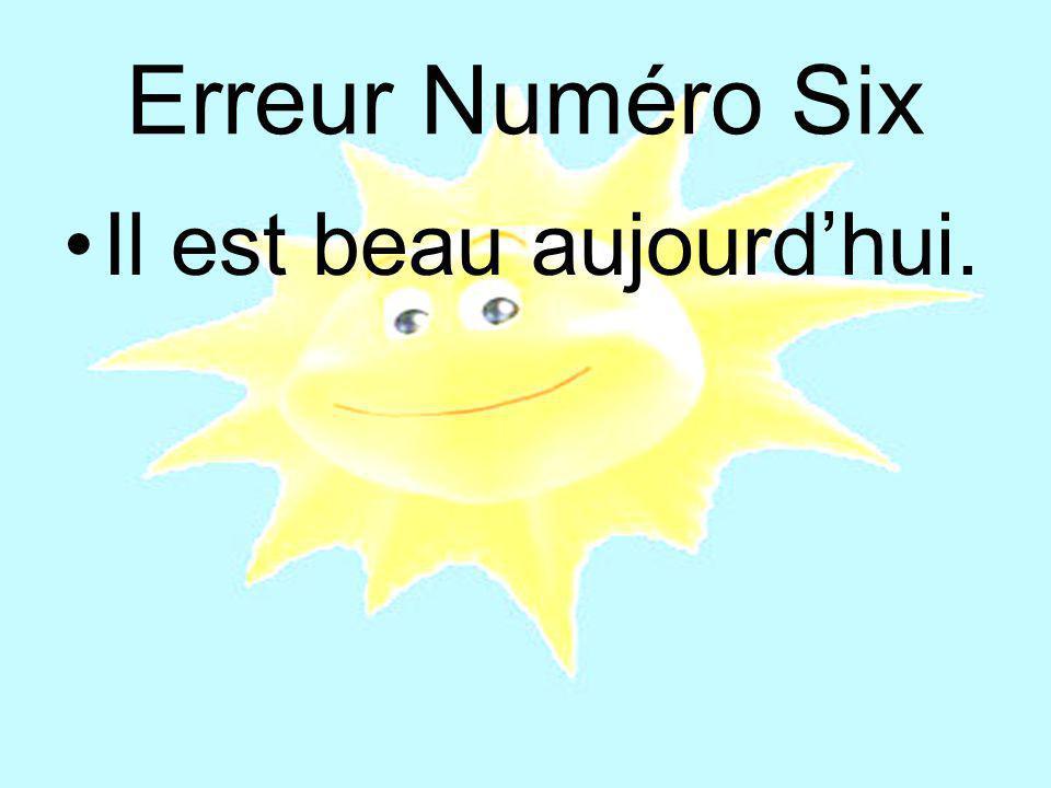 Erreur Numéro Six Il est beau aujourd'hui.