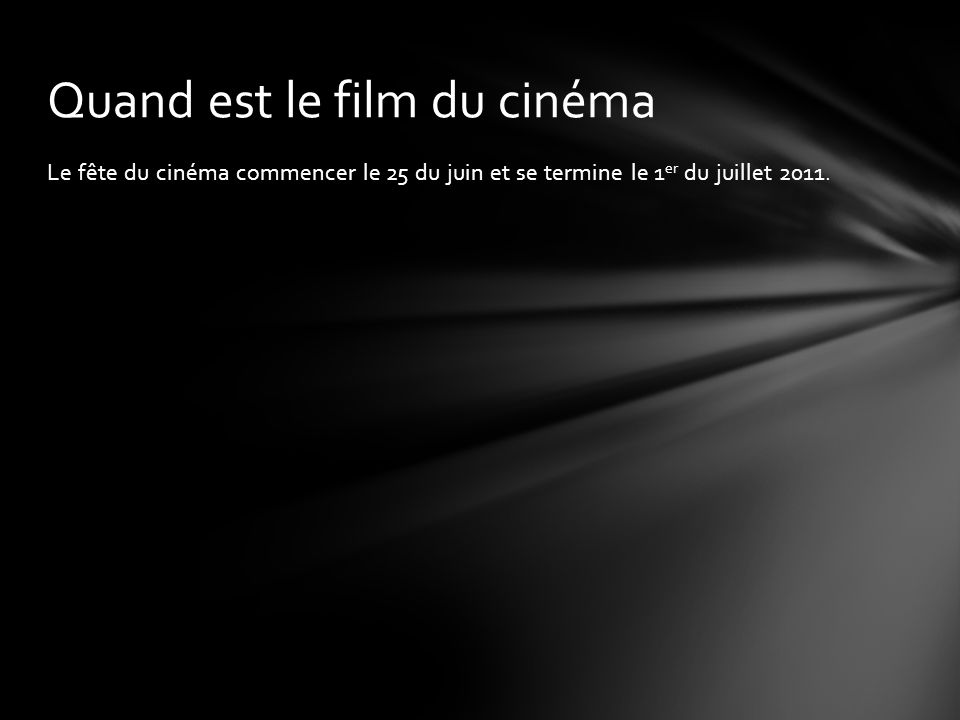 Le fête du cinéma commencer le 25 du juin et se termine le 1 er du juillet 2011.
