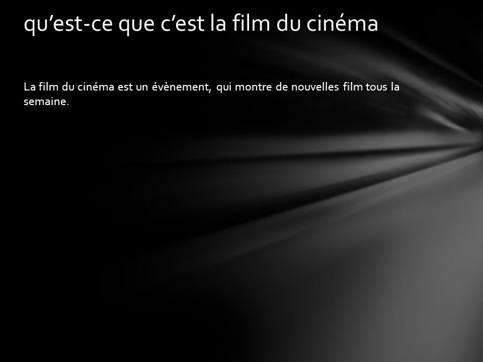 La film du cinéma est un évènement, qui montre de nouvelles film tous la semaine.