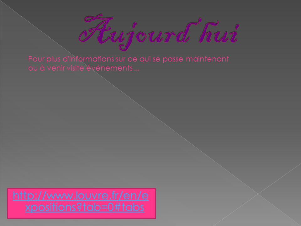 http://www.louvre.fr/en/e xpositions tab=0#tabs Pour plus d informations sur ce qui se passe maintenant ou à venir visite événements...