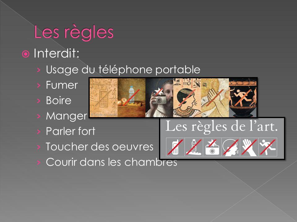  Interdit: › Usage du téléphone portable › Fumer › Boire › Manger › Parler fort › Toucher des oeuvres › Courir dans les chambres