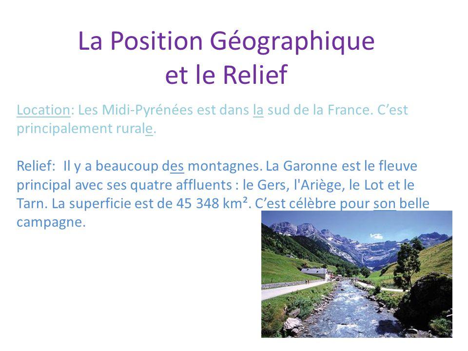 La Position Géographique et le Relief Location: Les Midi-Pyrénées est dans la sud de la France. C'est principalement rurale. Relief: Il y a beaucoup d