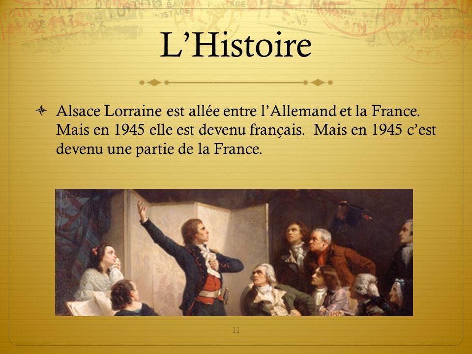 11 L'Histoire  Alsace Lorraine est allée entre l'Allemand et la France. Mais en 1945 elle est devenu français. Mais en 1945 c'est devenu une partie d