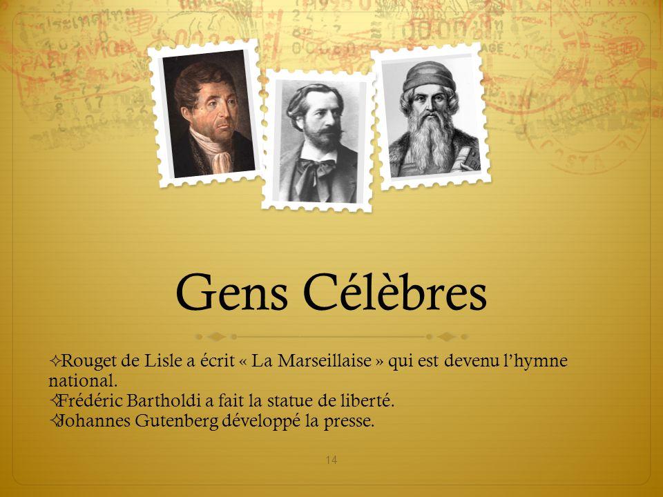 Gens Célèbres  Rouget de Lisle a écrit « La Marseillaise » qui est devenu l'hymne national.  Frédéric Bartholdi a fait la statue de liberté.  Johan