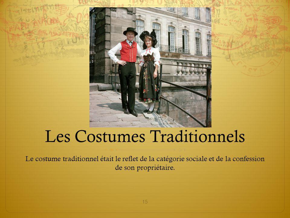 Les Costumes Traditionnels Le costume traditionnel était le reflet de la catégorie sociale et de la confession de son propriétaire. 15