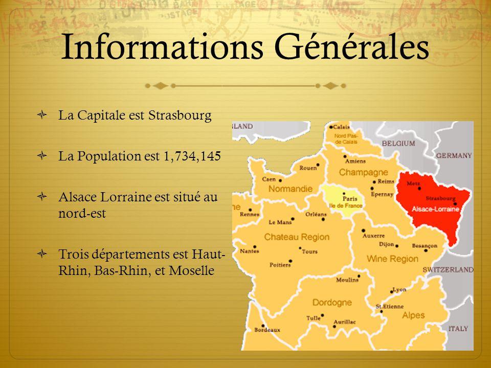 3 Informations Générales  La Capitale est Strasbourg  La Population est 1,734,145  Alsace Lorraine est situé au nord-est  Trois départements est H