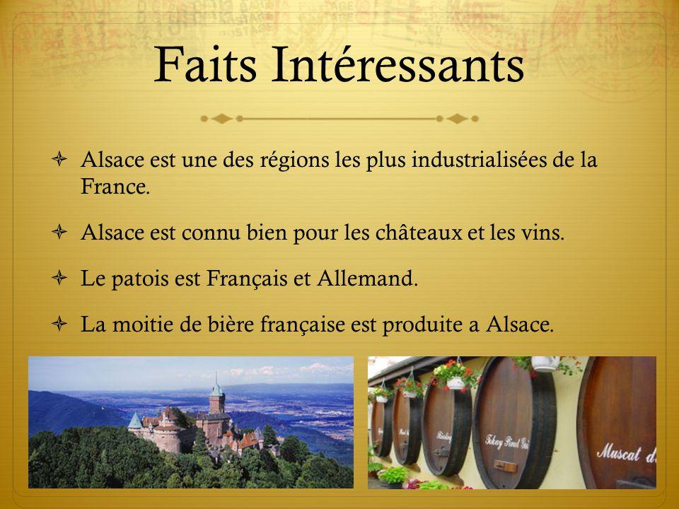 4 Faits Intéressants  Alsace est une des régions les plus industrialisées de la France.  Alsace est connu bien pour les châteaux et les vins.  Le p