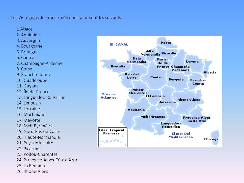 Les 26 régions de France métropolitaine sont les suivants: 1.Alsace 2. Aquitaine 3. Auvergne 4. Bourgogne 5. Bretagne 6. Centre 7. Champagne-Ardenne 8