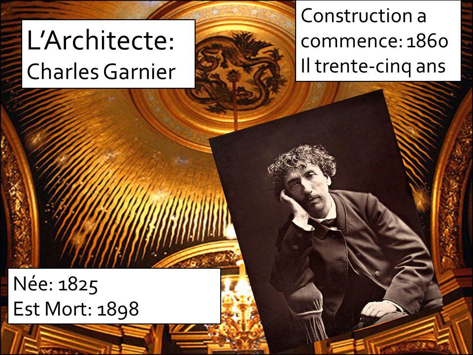 L'Architecte: Charles Garnier Née: 1825 Est Mort: 1898 Construction a commence: 1860 Il trente-cinq ans