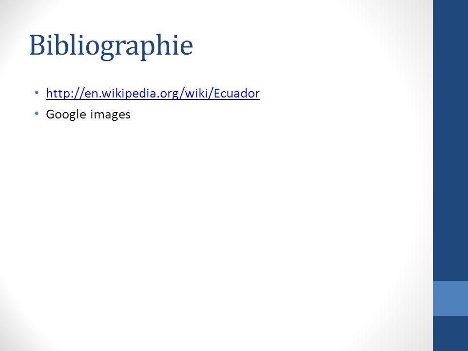 Bibliographie http://en.wikipedia.org/wiki/Ecuador Google images