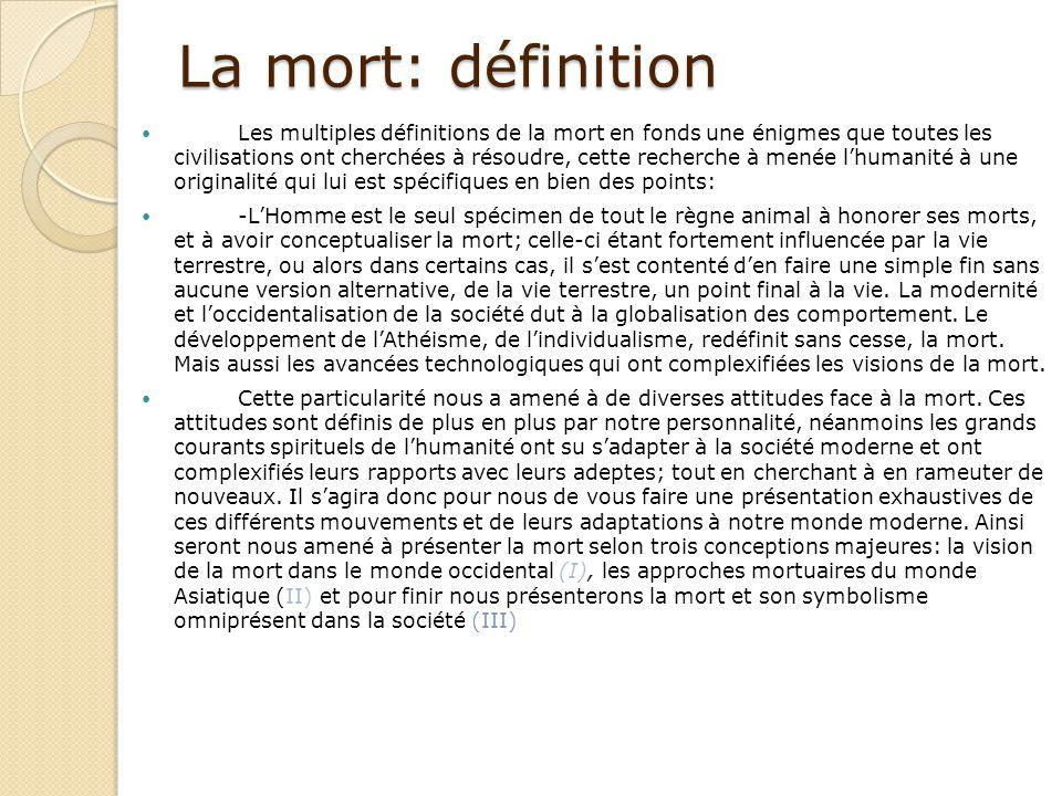 La mort: définition Les multiples définitions de la mort en fonds une énigmes que toutes les civilisations ont cherchées à résoudre, cette recherche à
